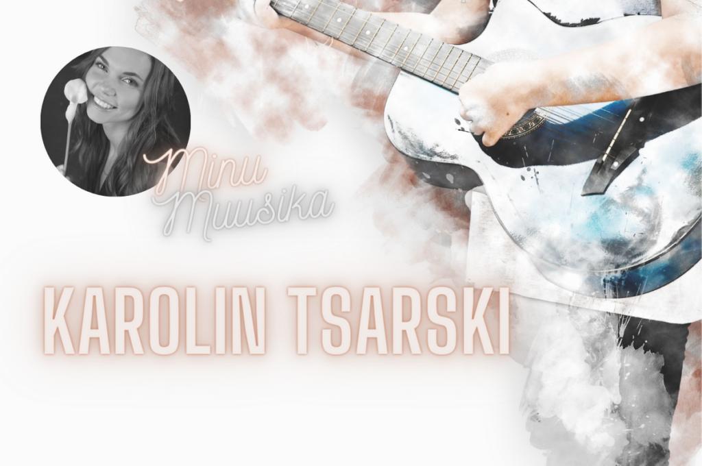 Minu muusika Karolin Tsarski
