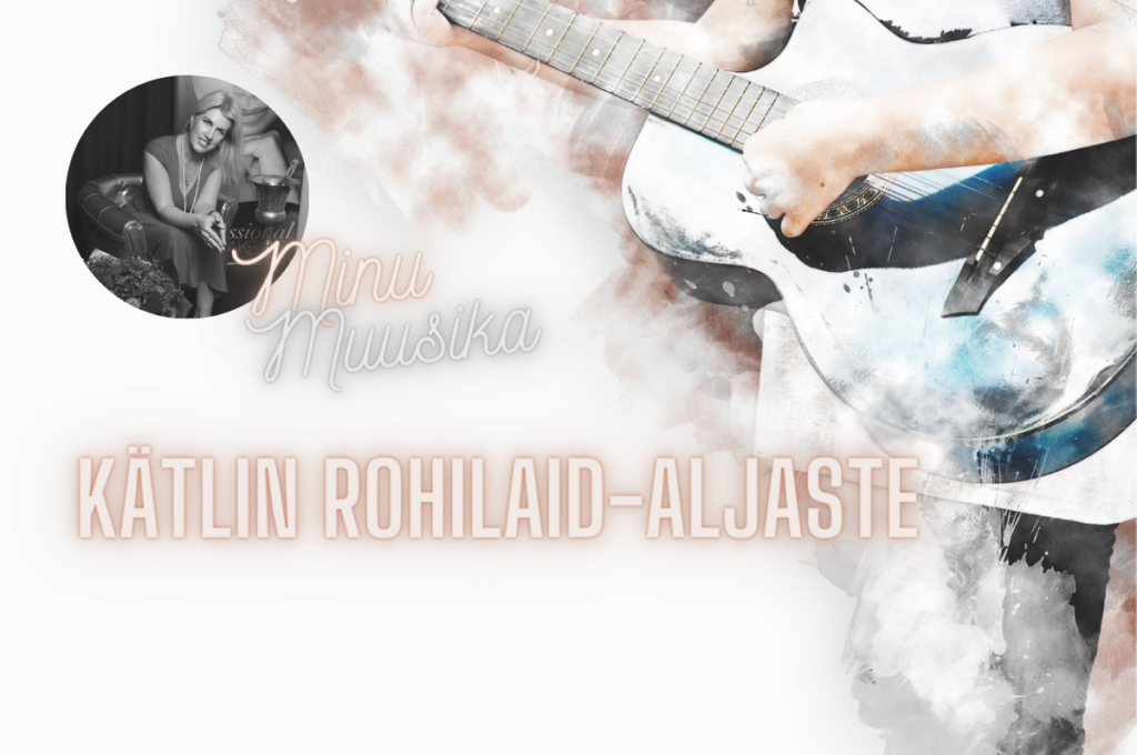 Minu muusika Kätlin Rohilaid-Aljaste